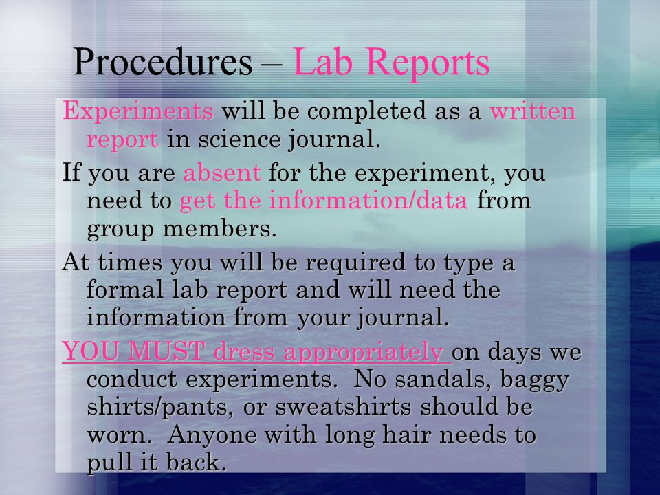 Procedures – Lab Reports Experiments will be completed as a written report in science journal.