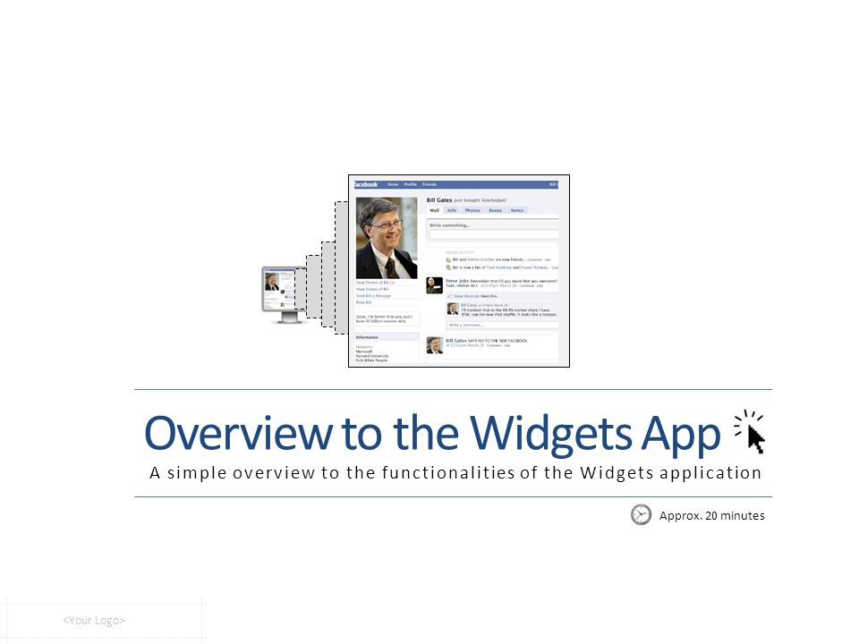 Overview to the Widgets App A simple overview to the functionalities of the Widgets application Approx. 20 minutes