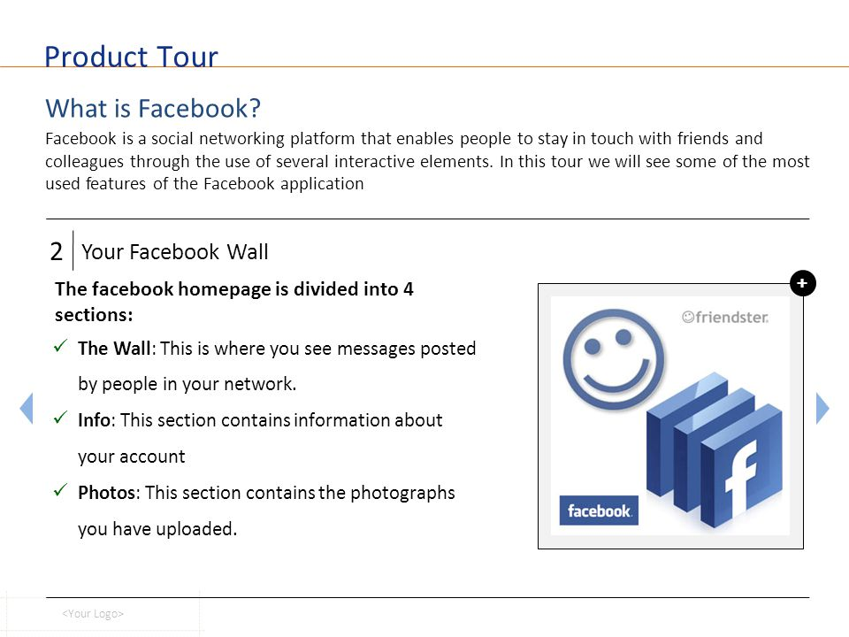 Product Tour What is Facebook? Facebook is a social networking platform that enables people to stay in touch with friends and colleagues through the u
