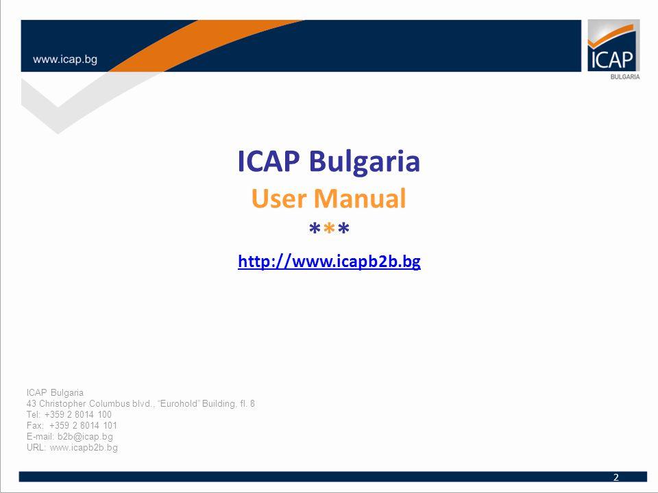 ICAP Bulgaria User Manual *** http://www.icapb2b.bg http://www.icapb2b.bg ICAP Bulgaria 43 Christopher Columbus blvd., Eurohold Building, fl.
