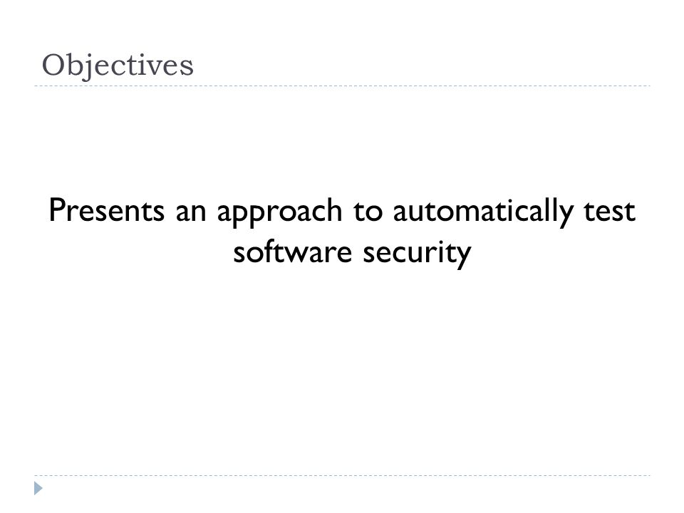 Objectives Presents an approach to automatically test software security
