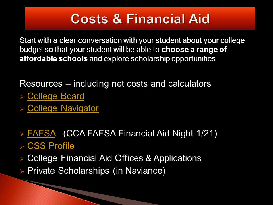 Start with a clear conversation with your student about your college budget so that your student will be able to choose a range of affordable schools and explore scholarship opportunities.