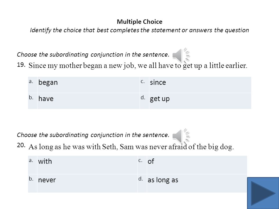 Multiple Choice Identify the choice that best completes the statement or answers the question Choose the coordinating conjunction in the sentence 17.