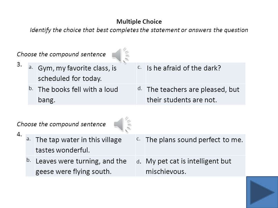 Multiple Choice Identify the choice that best completes the statement or answers the question Choose the simple sentence. 2. Choose the simple sentenc