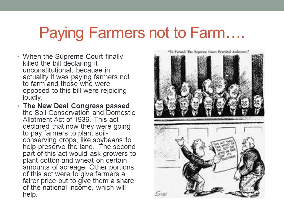 Paying Farmers not to Farm…. When the Supreme Court finally killed the bill declaring it unconstitutional, because in actuality it was paying farmers