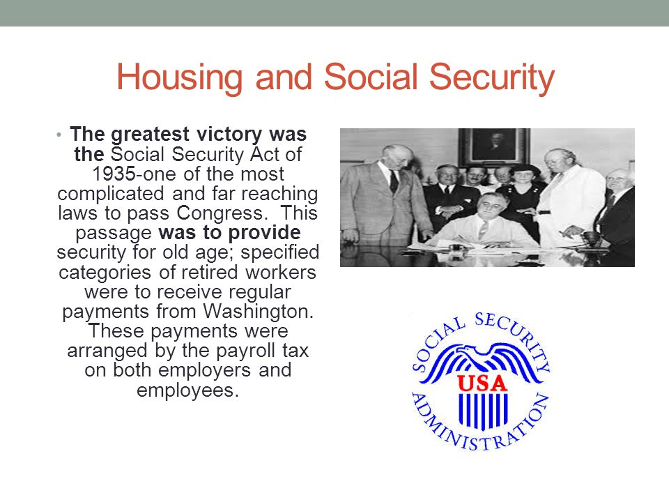 Housing and Social Security The greatest victory was the Social Security Act of 1935-one of the most complicated and far reaching laws to pass Congres
