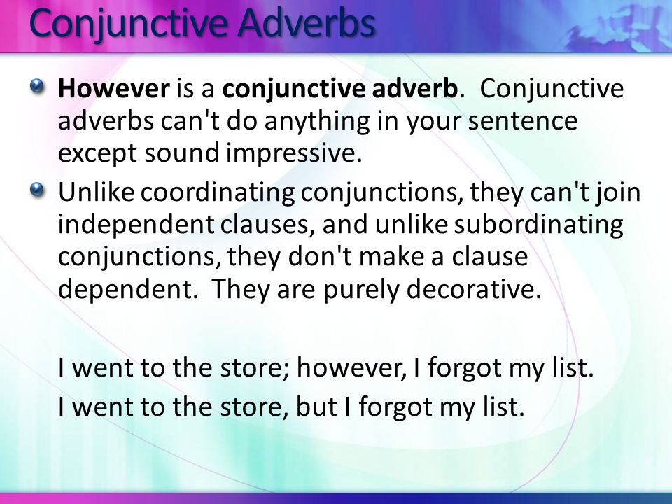 Conjunctive Adverbs However is a conjunctive adverb.