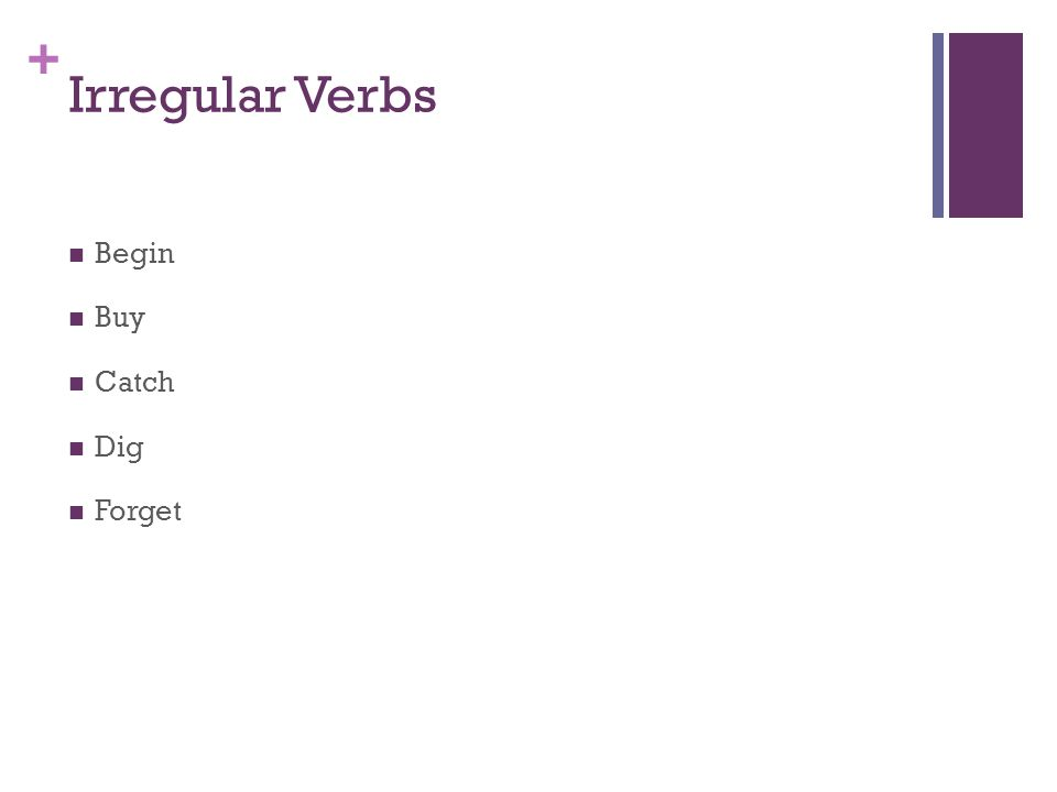 + Irregular Verbs Begin Buy Catch Dig Forget