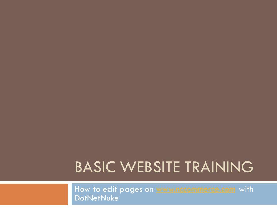 BASIC WEBSITE TRAINING How to edit pages on www.nccommerce.com with DotNetNukewww.nccommerce.com