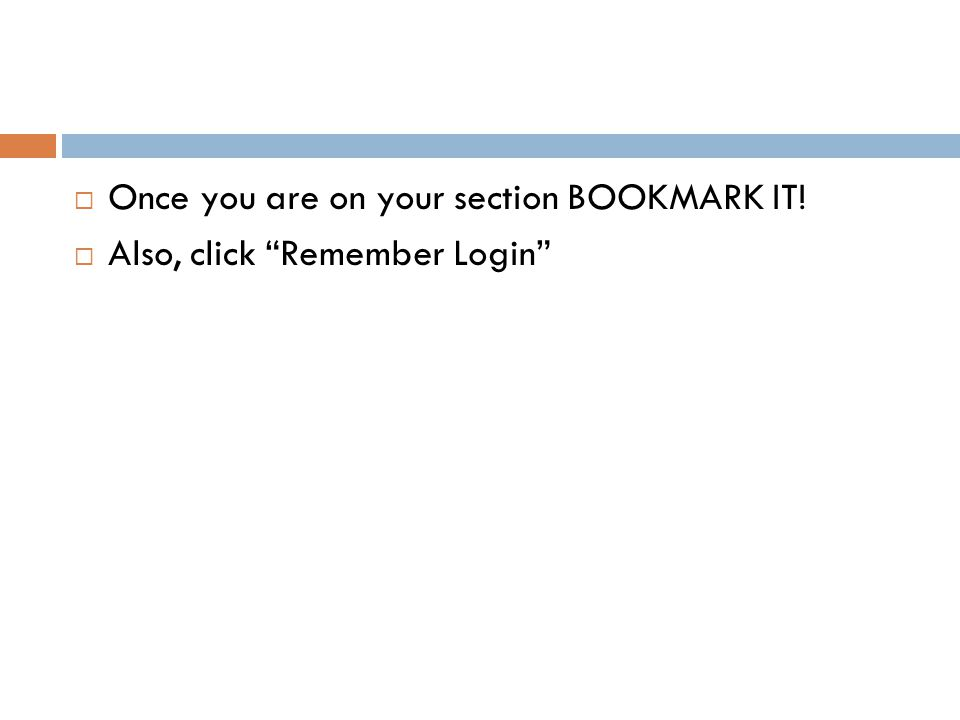  Once you are on your section BOOKMARK IT!  Also, click Remember Login