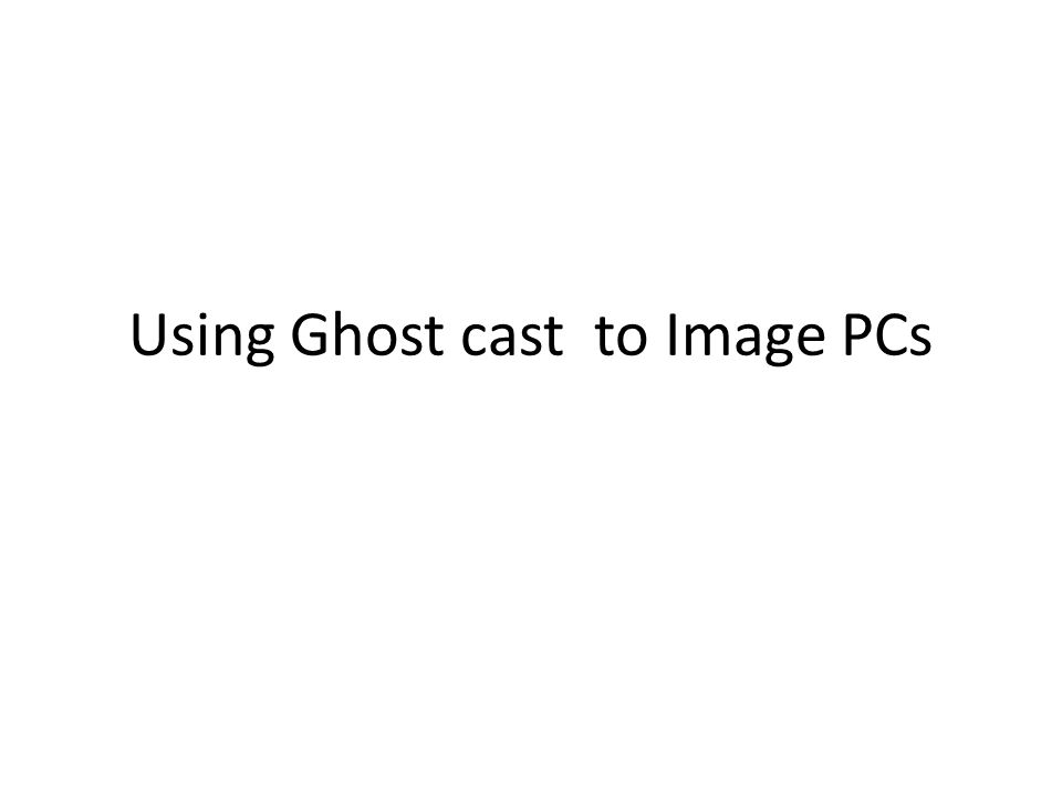 Using Ghost cast to Image PCs