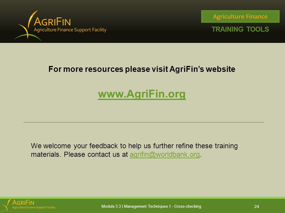For more resources please visit AgriFin's website www.AgriFin.org 24 We welcome your feedback to help us further refine these training materials.