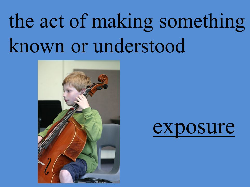 the act of making something known or understood exposure