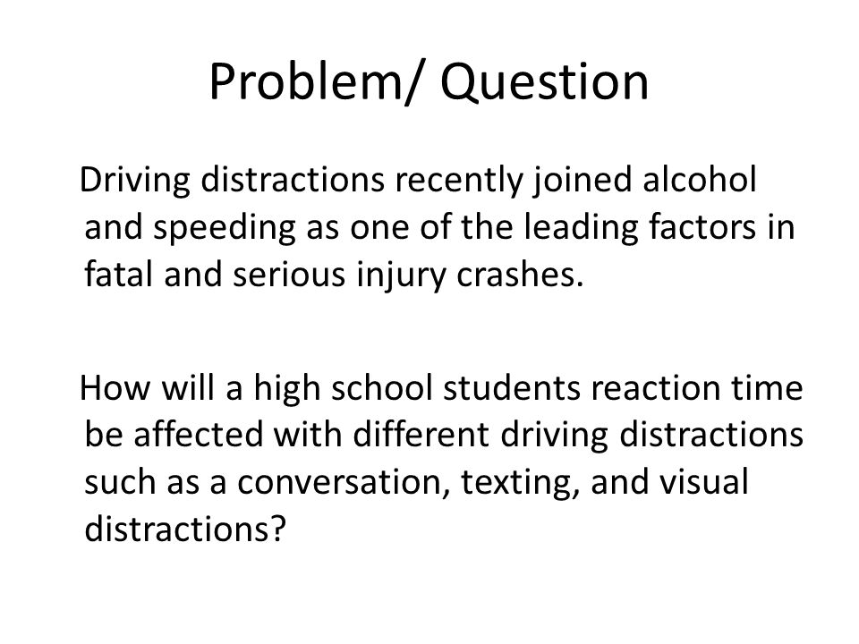 Problem/ Question Driving distractions recently joined alcohol and speeding as one of the leading factors in fatal and serious injury crashes. How wil