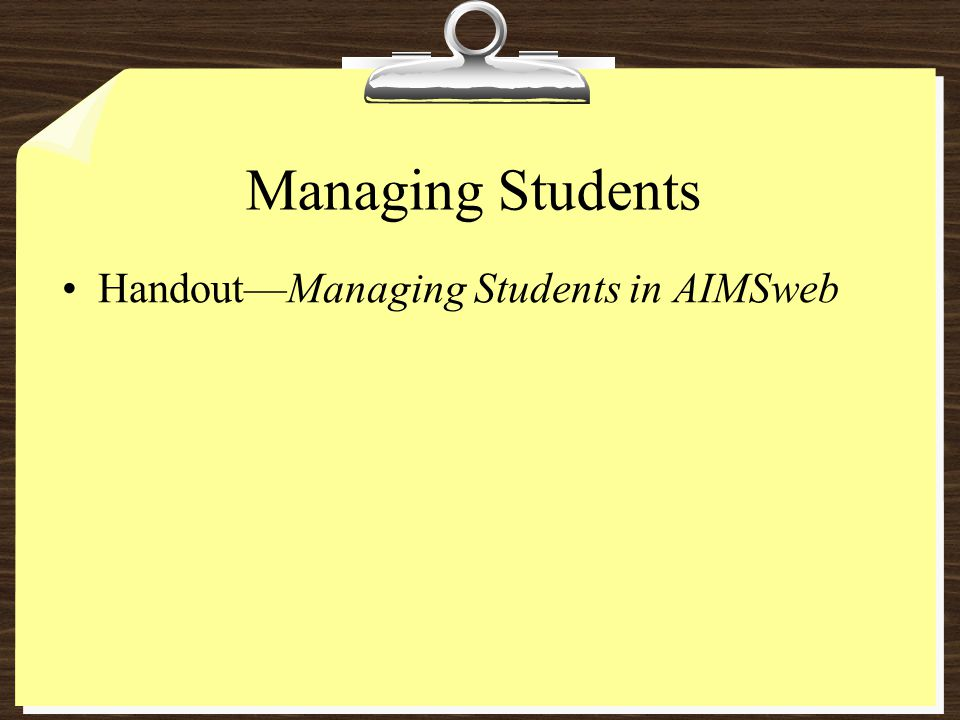 Managing Students Handout—Managing Students in AIMSweb