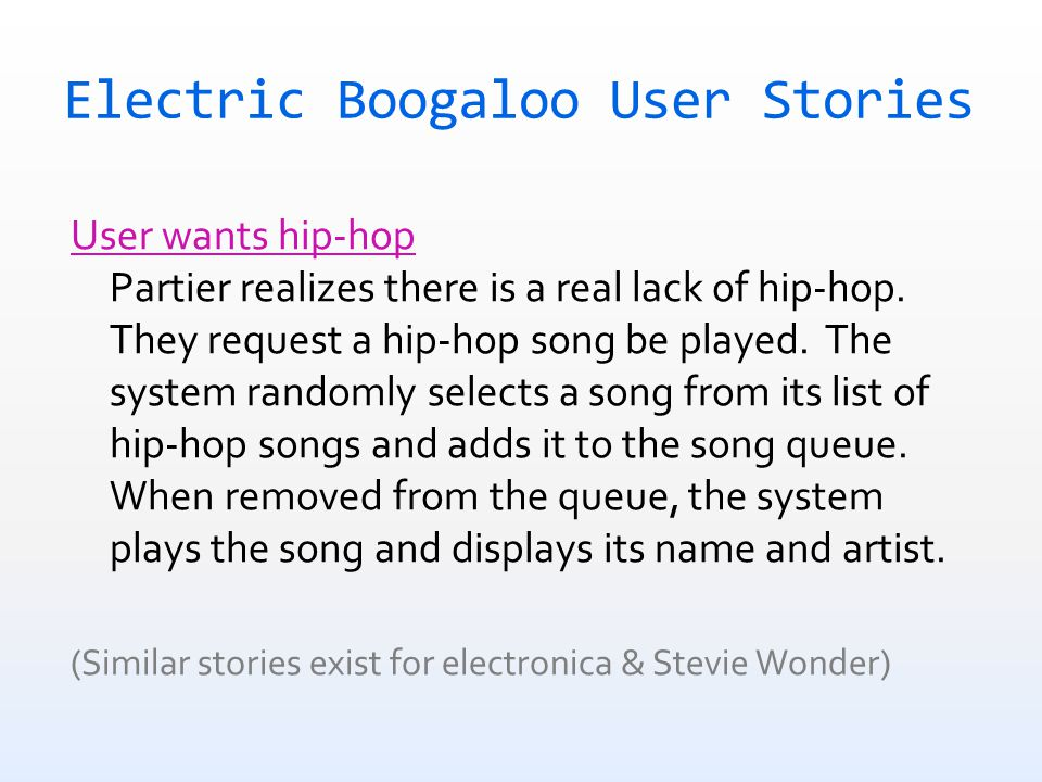 Electric Boogaloo User Stories User wants hip-hop Partier realizes there is a real lack of hip-hop.
