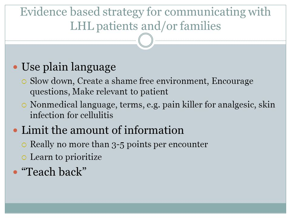 Evidence based strategy for communicating with LHL patients and/or families Use plain language  Slow down, Create a shame free environment, Encourage