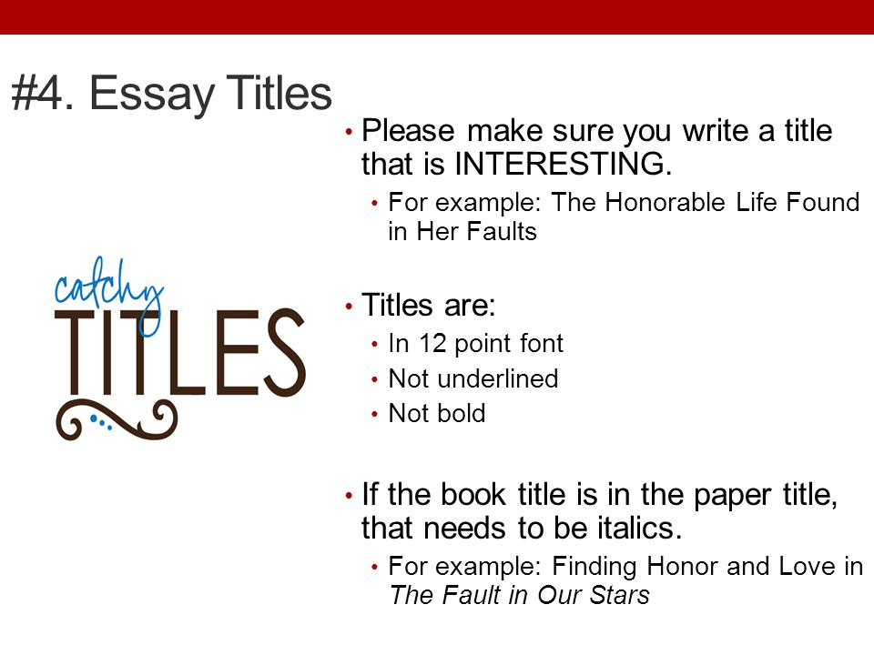 #4. Essay Titles Please make sure you write a title that is INTERESTING.