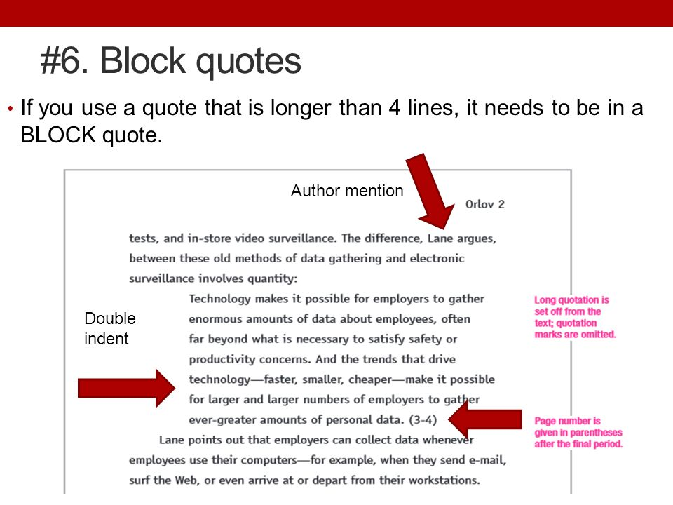 #6. Block quotes If you use a quote that is longer than 4 lines, it needs to be in a BLOCK quote.