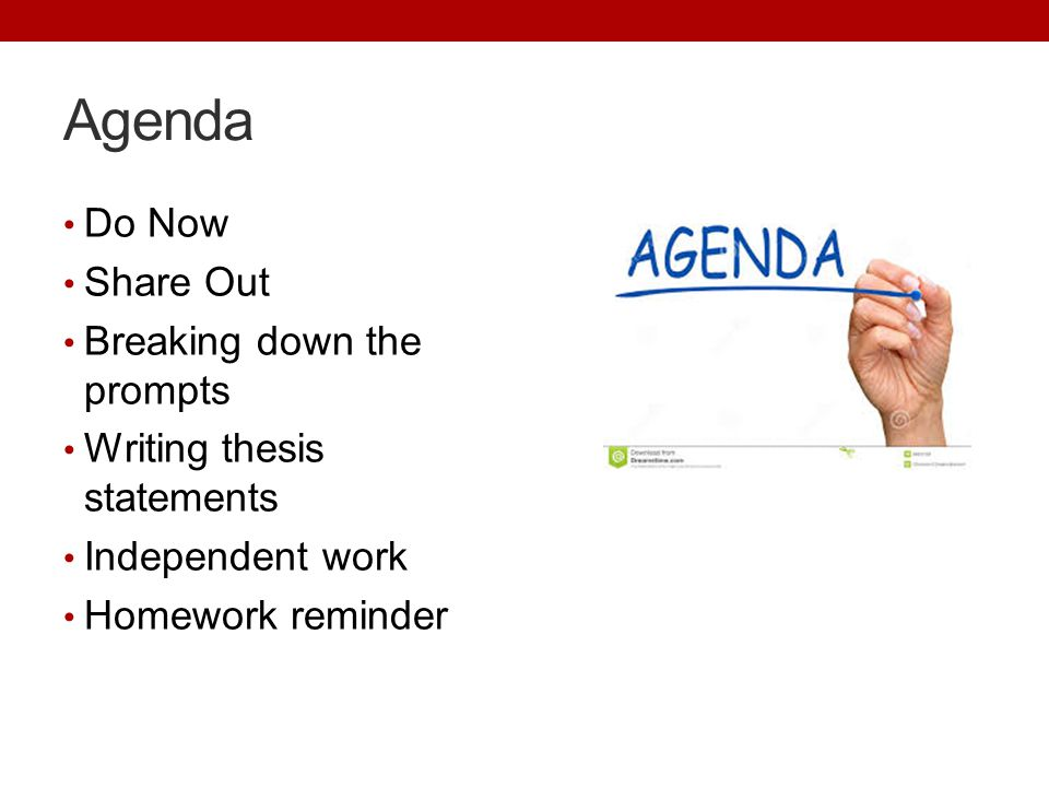 Agenda Do Now Share Out Breaking down the prompts Writing thesis statements Independent work Homework reminder