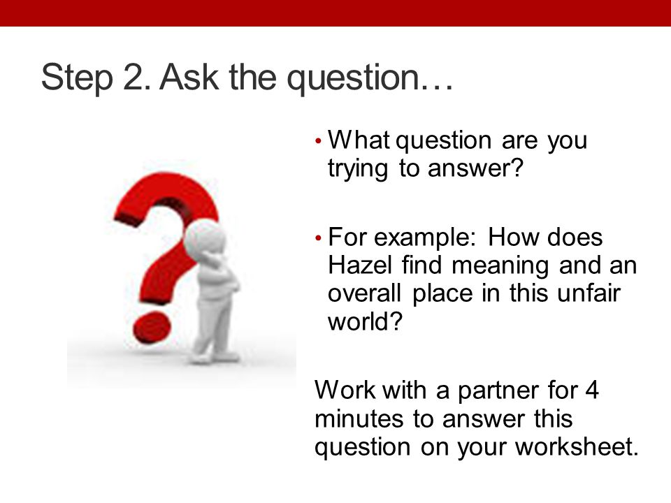 Step 2. Ask the question… What question are you trying to answer.