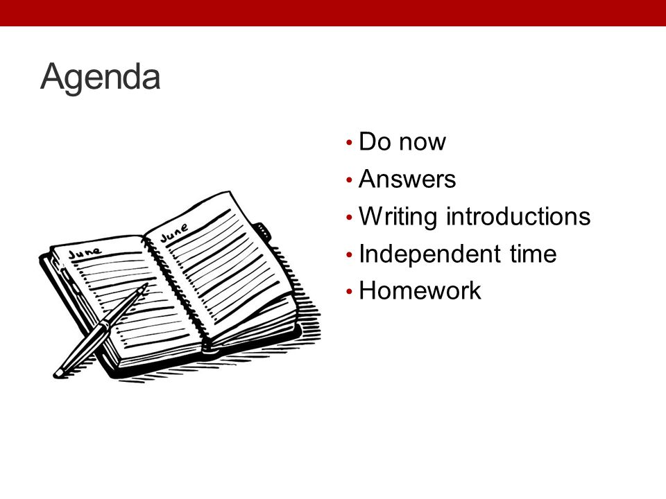 Agenda Do now Answers Writing introductions Independent time Homework