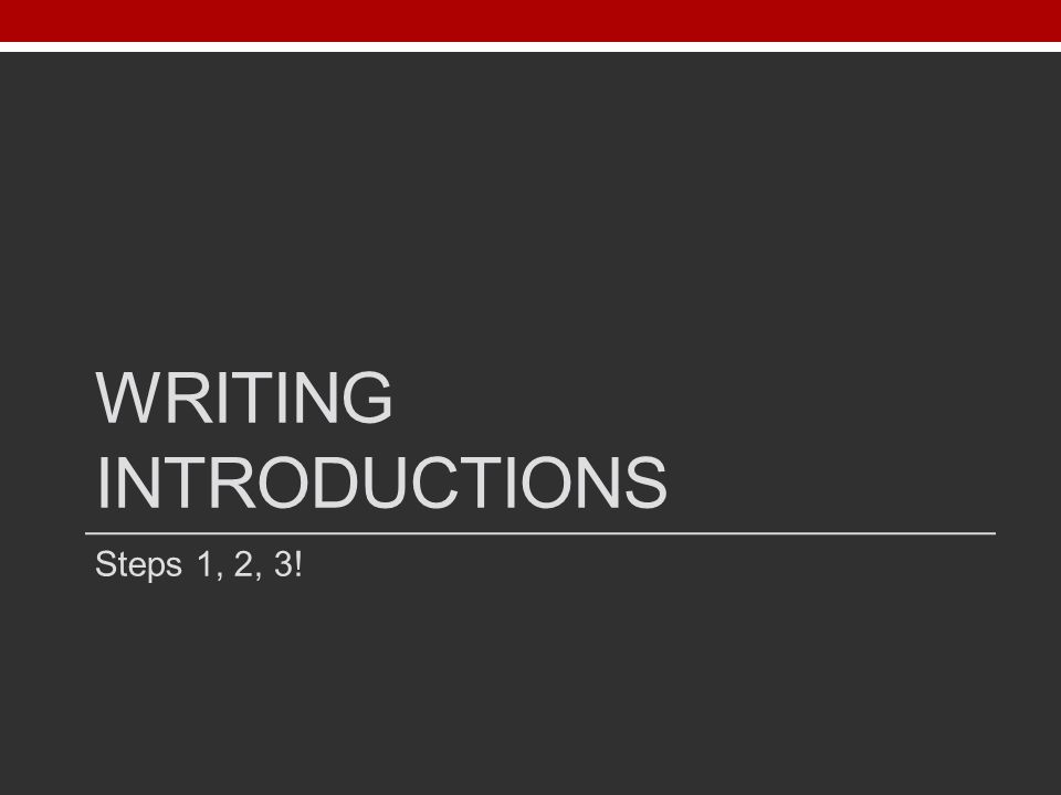 WRITING INTRODUCTIONS Steps 1, 2, 3!