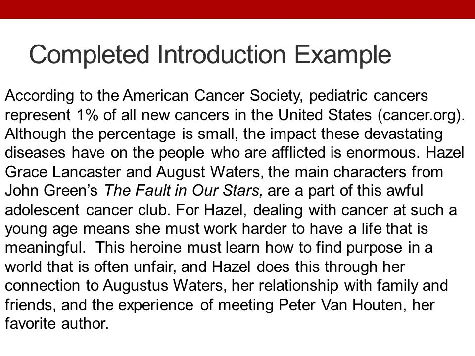 Completed Introduction Example According to the American Cancer Society, pediatric cancers represent 1% of all new cancers in the United States (cancer.org).