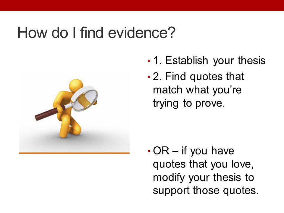 How do I find evidence. 1. Establish your thesis 2.