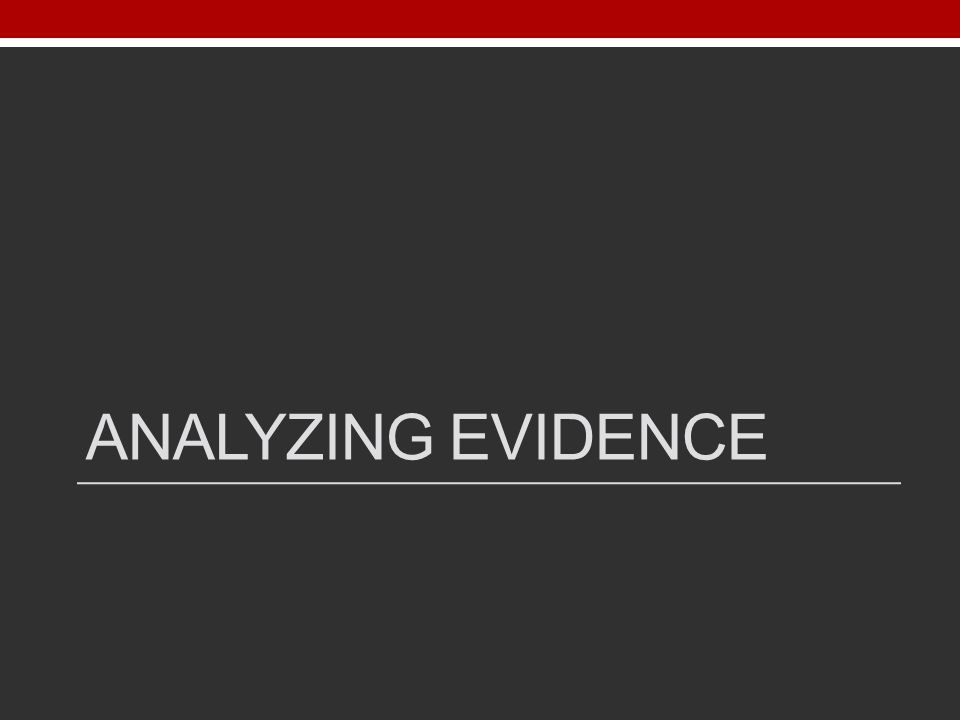 ANALYZING EVIDENCE