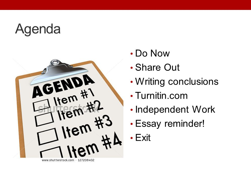 Agenda Do Now Share Out Writing conclusions Turnitin.com Independent Work Essay reminder! Exit