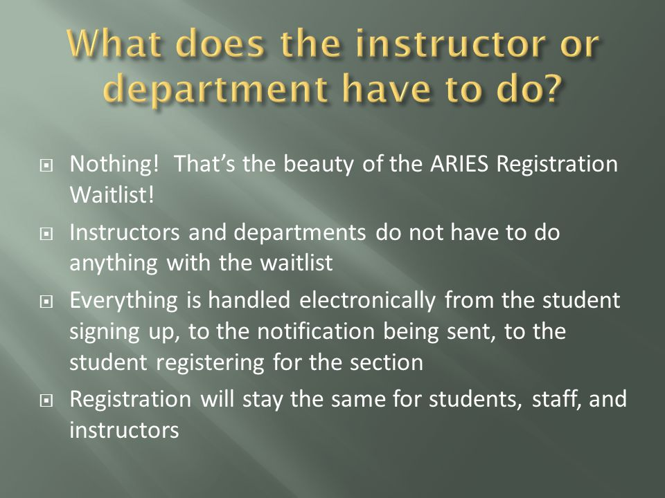  Instructors and departments may still do whatever overrides they choose to do  They may still grant students an Enrollment Limit override, thereby consenting to an increase in the capacity of the section  An Enrollment Limit override supersedes the waitlist  It allows the student receiving the override to register for a full section regardless of the waitlist  Prerequisites and other restrictions are enforced for students signing up for the waitlist so there may be requests for overrides for these things even when the section is full