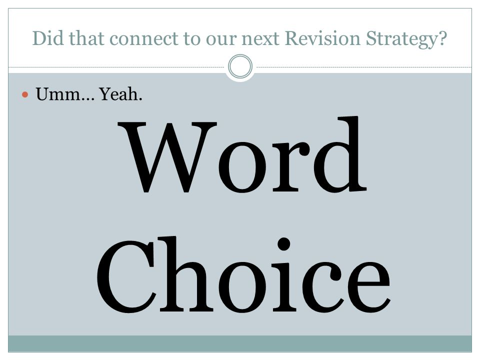 Did that connect to our next Revision Strategy Umm… Yeah. Word Choice
