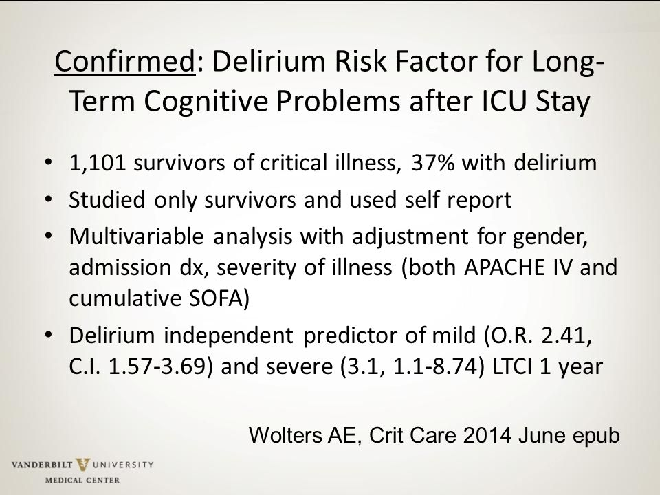 Confirmed: Delirium Risk Factor for Long- Term Cognitive Problems after ICU Stay 1,101 survivors of critical illness, 37% with delirium Studied only s