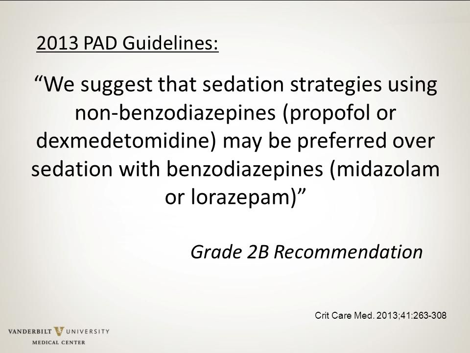 """""""We suggest that sedation strategies using non-benzodiazepines (propofol or dexmedetomidine) may be preferred over sedation with benzodiazepines (mida"""