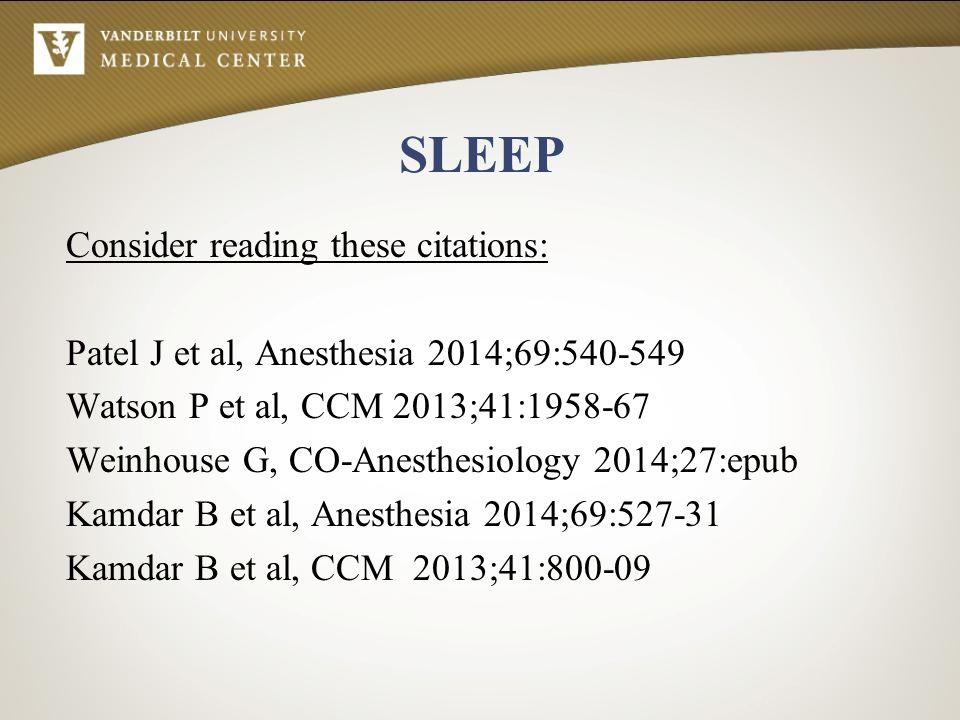 SLEEP Consider reading these citations: Patel J et al, Anesthesia 2014;69:540-549 Watson P et al, CCM 2013;41:1958-67 Weinhouse G, CO-Anesthesiology 2