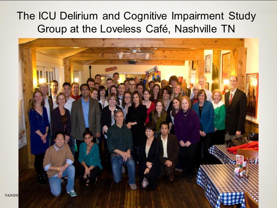 The ICU Delirium and Cognitive Impairment Study Group at the Loveless Café, Nashville TN