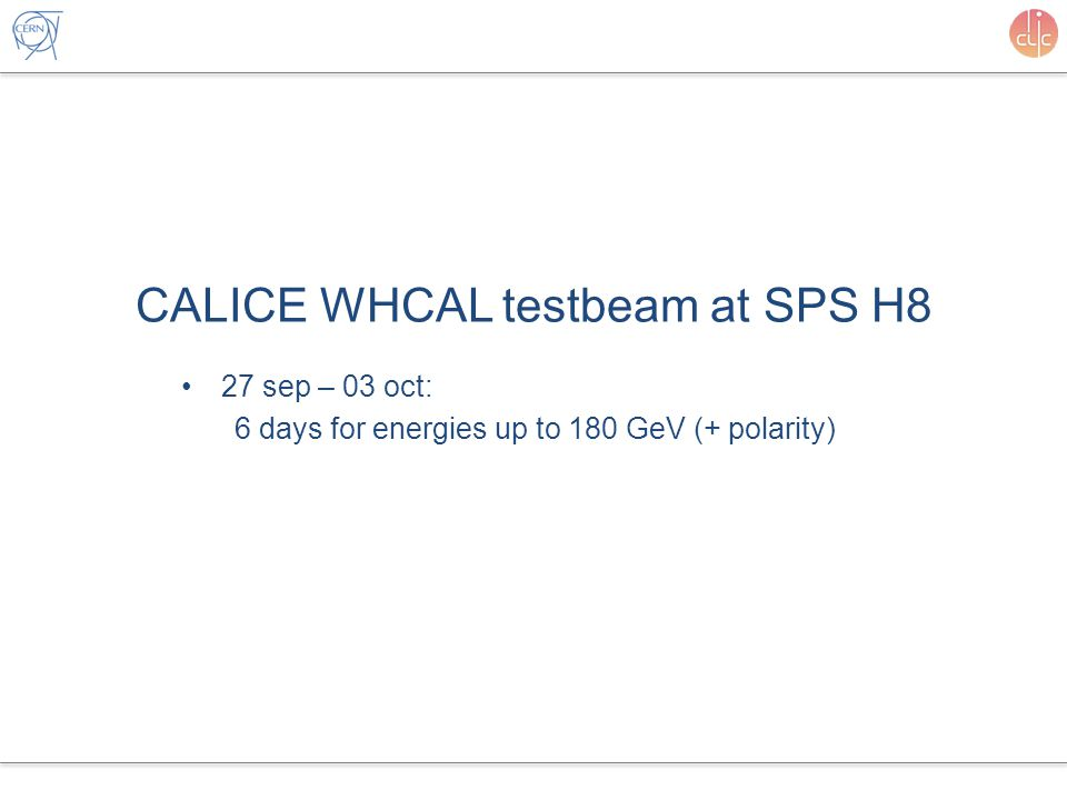 CALICE WHCAL testbeam at SPS H8 27 sep – 03 oct: 6 days for energies up to 180 GeV (+ polarity)
