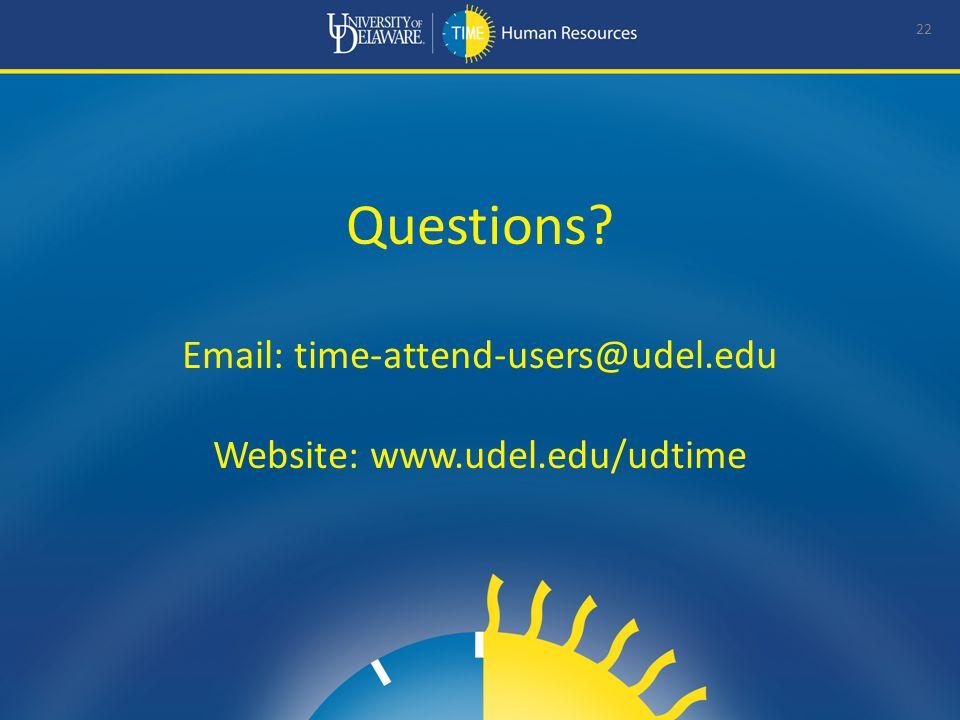 Questions? Email: time-attend-users@udel.edu Website: www.udel.edu/udtime 22
