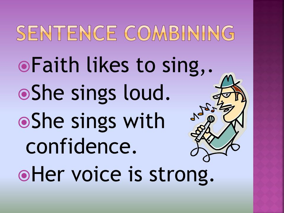  Faith likes to sing,.  She sings loud.  She sings with confidence.  Her voice is strong.