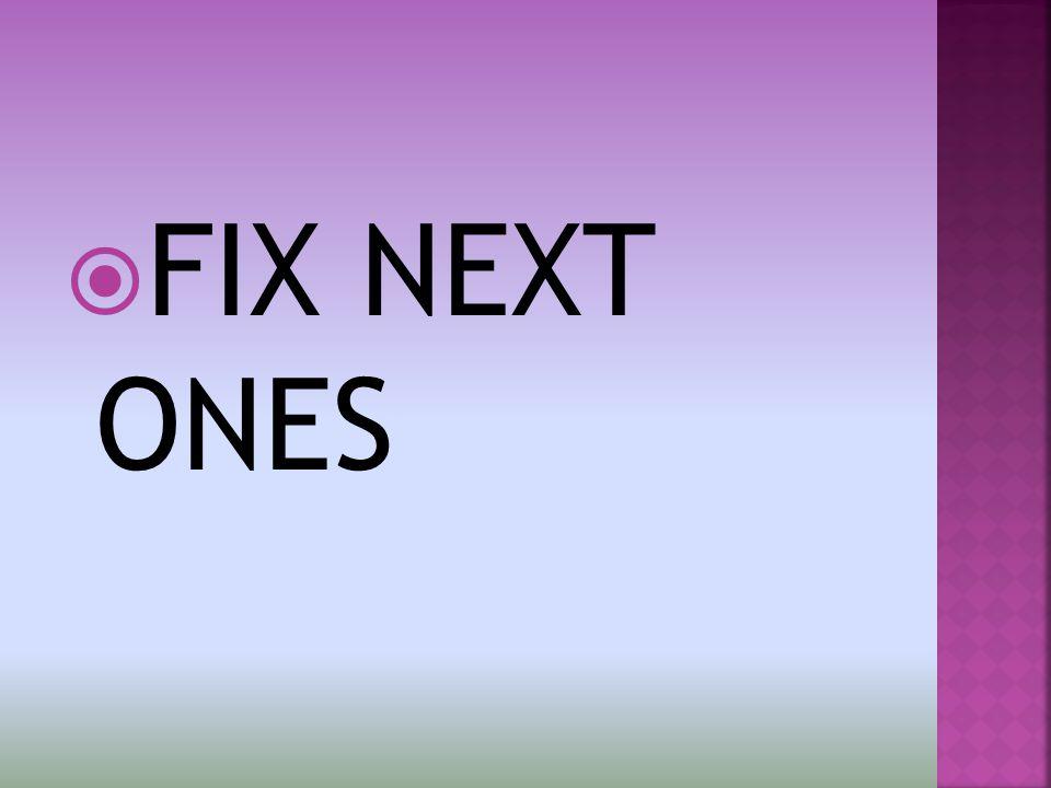  FIX NEXT ONES