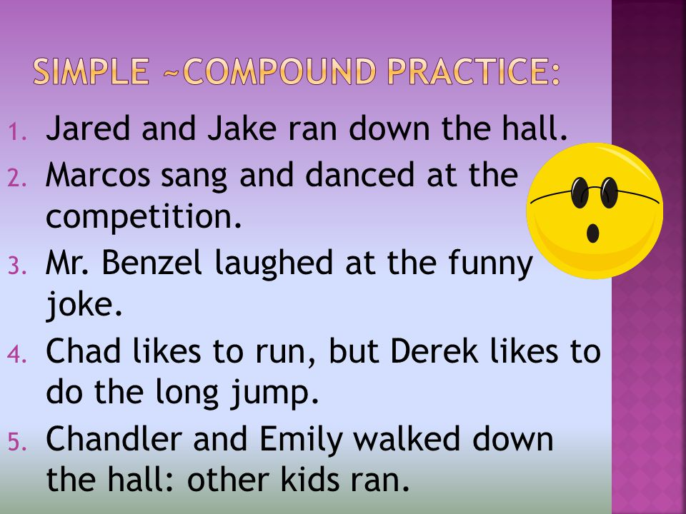 1. Jared and Jake ran down the hall. 2. Marcos sang and danced at the competition.