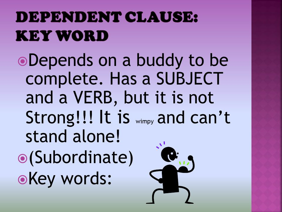  Depends on a buddy to be complete. Has a SUBJECT and a VERB, but it is not Strong!!.