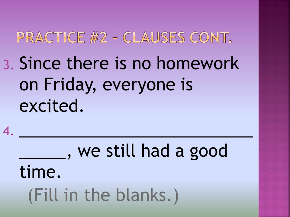 3. Since there is no homework on Friday, everyone is excited.