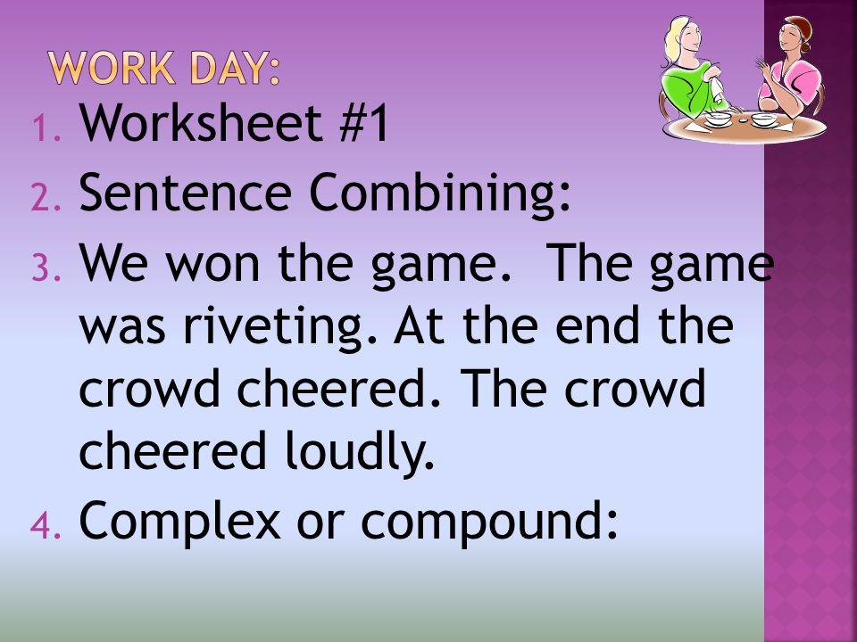 1. Worksheet #1 2. Sentence Combining: 3. We won the game.