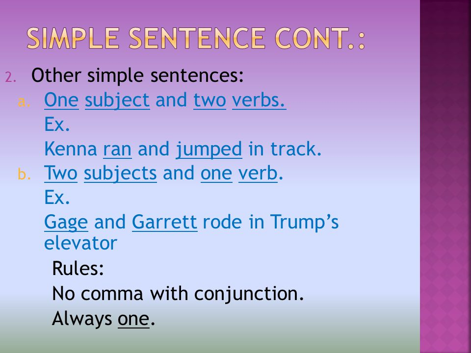 2. Other simple sentences: a. One subject and two verbs.