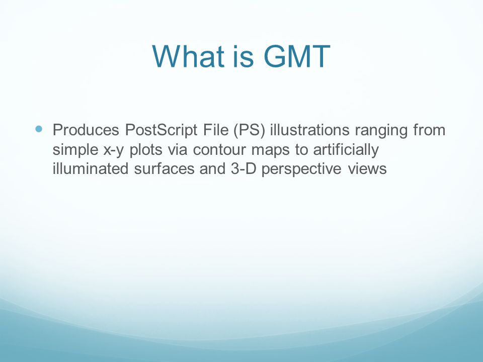 What is GMT Produces PostScript File (PS) illustrations ranging from simple x-y plots via contour maps to artificially illuminated surfaces and 3-D perspective views