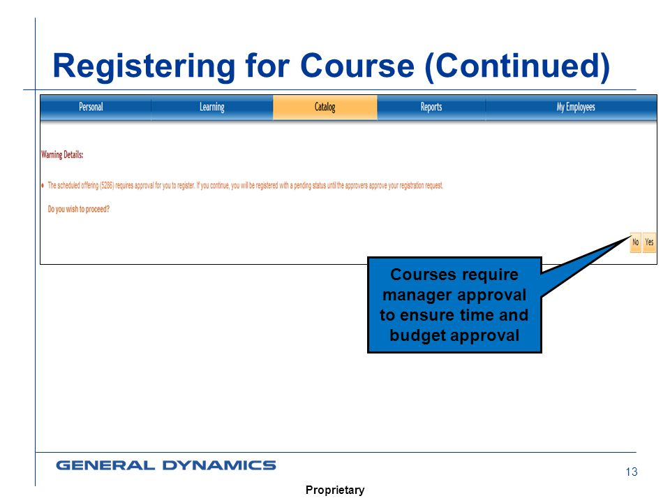 13 Proprietary Registering for Course (Continued) Courses require manager approval to ensure time and budget approval