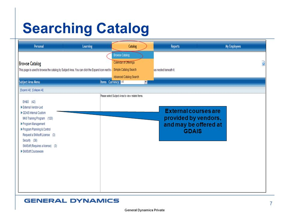 7 Searching Catalog External courses are provided by vendors, and may be offered at GDAIS General Dynamics Private
