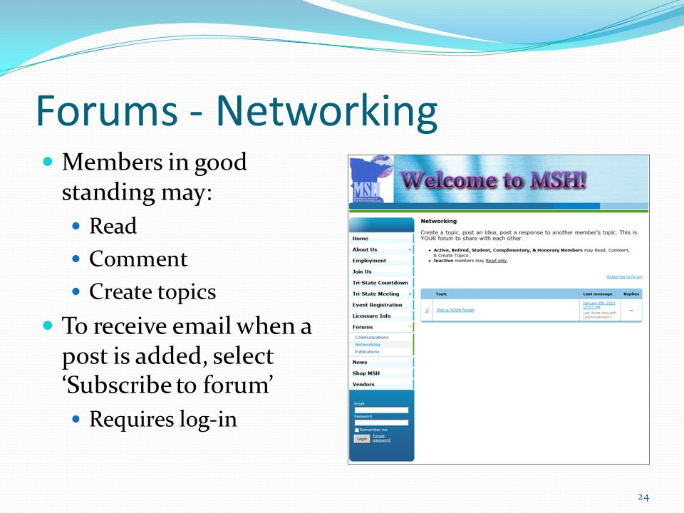 Forums - Networking Members in good standing may: Read Comment Create topics To receive email when a post is added, select 'Subscribe to forum' Requires log-in 24